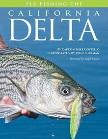 Fly Fishing the California Delta - Mike Costello, John Sherman