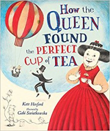 How the Queen Found the Perfect Cup of Tea - Kate Hosford,Gabi Swiatkowska