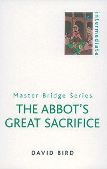 Abbot's Great Sacrifice (Master Bridge (Cassell)) - David Bird