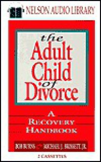 The Adult Child of Divorce: A Recovery Handbook - Bob Burns, Michael J. Brissett Jr.