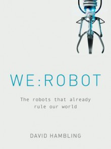 WE: ROBOT: The robots that already rule our world - David Hambling