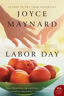 Labor Day: A Novel (P.S.) - Joyce Maynard