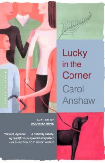 Lucky in the Corner - Carol Anshaw