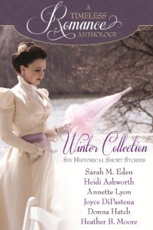 A Timeless Romance Anthology: Winter Collection - Sarah M. Eden, Heidi Ashworth, Annette Lyon, Joyce DiPastena, Donna Hatch, Heather B. Moore