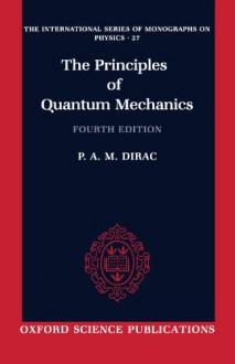 The Principles of Quantum Mechanics (International Series of Monographs on Physics) - Paul A.M. Dirac