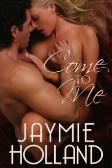 Come to Me - Jaymie Holland