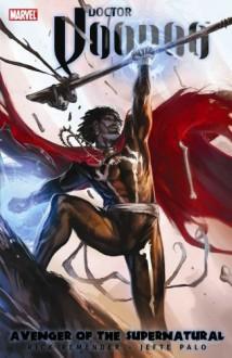 Doctor Voodoo: Avenger of the Supernatural, Vol. 1 - Rick Remender
