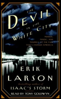 The Devil in the White City: Murder, Magic, and Madness at the Fair that Changed America (Illinois) - Erik Larson
