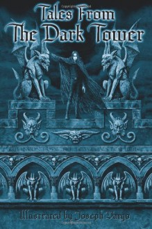 Tales from the Dark Tower - Joseph Vargo, Christine Filipak, Eric Muss-Barnes, Jalone J. Haessig, Joseph Iorillo, Robert Michaels, Russell Novotny, James Pipik