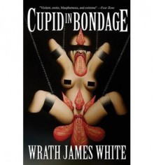 Cupid in Bondage - Wrath James White