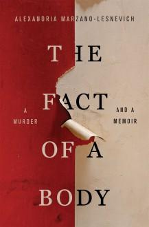 The Fact of a Body: A Murder and a Memoir - Alexandria Marzano-Lesnevich