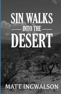 Sin Walks Into The Desert - Matt Ingwalson