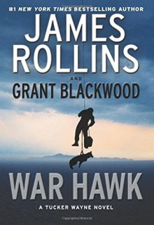 War Hawk: A Tucker Wayne Novel by James Rollins (2016-04-19) - James Rollins;Grant Blackwood