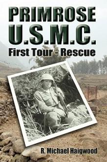 Primrose U.S.M.C.: First Tour - Rescue - R. Michael Haigwood