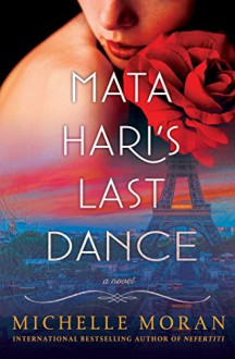 Mata Hari's Last Dance: A Novel - Michelle Moran