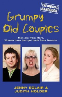 Grumpy Old Couples: Men are from Mars. Women have just got back from Tesco's - Judith Holder, Jenny Eclair