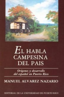 El Habla Campesina Del País: Orígenes Y Desarrollo Del Español En Puerto Rico - Manuel Alvarez Nazario