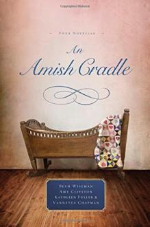 An Amish Cradle - Beth Wiseman,Amy Clipston,Kathleen Fuller,Vannetta Chapman