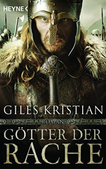 Götter der Rache: Roman - Giles Kristian,Wolfgang Thon