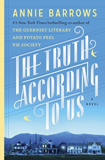 The Truth According to Us: A Novel - Annie Barrows