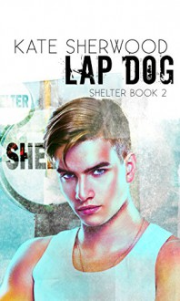 Lap Dog: Book Two of the Shelter Series - Kate Sherwood