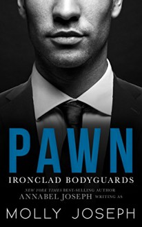 Pawn (Ironclad Bodyguards Book 1) - Molly Joseph,Annabel Joseph