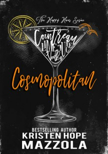 Cosmopolitan: A Romantic Comedy Standalone (The Happy Hour Series #4) - Kristen Hope Mazzola