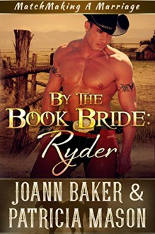 By the Book Bride: Ryder (A BBW Western Romance) (Matchmaking A Marriage 1) - Joann Baker, Patricia Mason