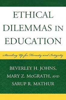 Ethical Dilemmas in Education: Standing Up for Honesty and Integrity - Beverley H. Johns