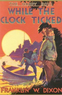 While the Clock Ticked - J. Clemens Gretta,Franklin W. Dixon