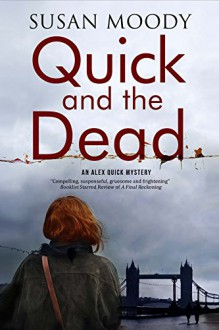 Quick and The Dead: A contemporary British mystery - Susan Moody