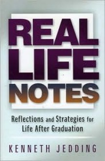 Real Life Notes: Reflections And Strategies For Life After Graduation (The Life Navigator Series) - Kenneth Jedding