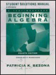 "Student Solutions Manual To Accompany ""Beginning Algebra"" - Charles P. McKeague, Patricia K. Bezona"