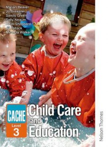 Cache Level 3 Childcare And Education (Child Care & Education Diploma) - Marian Beaver, Sally Neaum, Jo Brewster