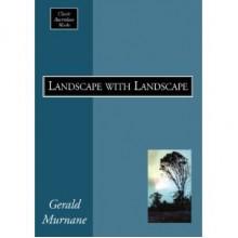 Landscape with Landscape - Gerald Murnane