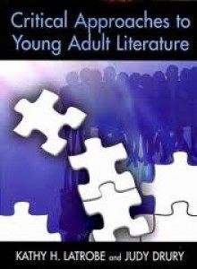 Critical Approaches To Young Adult Literature - Kathy H. Latrobe, Judy Drury