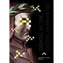Debates in the Digital Humanities - Matthew K. Gold