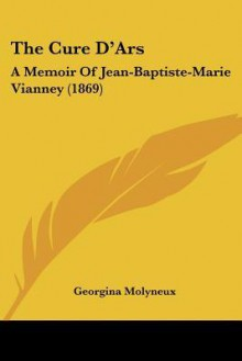 The Cure D'Ars: A Memoir of Jean-Baptiste-Marie Vianney - Georgina Molyneux, Brother Hermenegild Tosf
