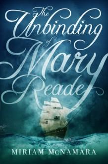 The Unbinding of Mary Reade - Miriam McNamara