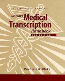 Workbook to Accompany Delmar's Medical Transcription Handbook - Rachelle S. Blake