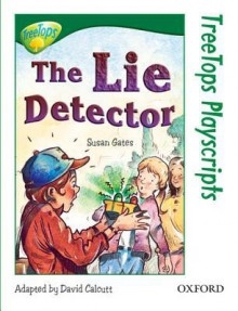 The Lie Detector (Oxford Reading Tree: Stage 12: TreeTops Playscripts) - Susan Gates, Ivan Bates, David Calcutt