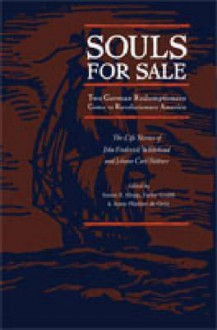 Souls for Sale: Two German Redemptioners Come to Revolutionary America - John Frederick Whitehead, Farley Ward Grubb, Johann Carl Buttner, Susan E. Klepp