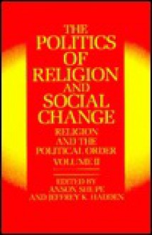 The Politics of Religion and Social Change - Jeffrey K. Hadden, Jeffrey K. Hadden, Jeffrey K Hadden, Jeffrey Haden