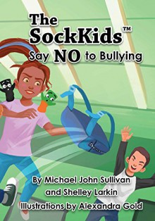The SockKids Say NO to Bullying - Shelley Larkin,Wilbur Wright, Alexandra Ripley, Mark Joseph, Miep Gies & Alison Leslie Gold,Michael John Sullivan