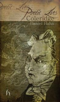 Coleridge (Poetic Lives) - Daniel Hahn