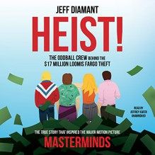 Heist: The Oddball Crew behind the $17 Million Loomis Fargo Theft - Jeff Diamant
