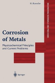 Corrosion of Metals: Physicochemical Principles and Current Problems - Helmut Kaesche
