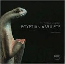 The Symbolic World of Egyptian Amulets - Philippe Germond