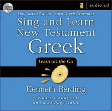 Sing and Learn New Testament Greek: The Easiest Way to Learn Greek Grammar - Ken Berding