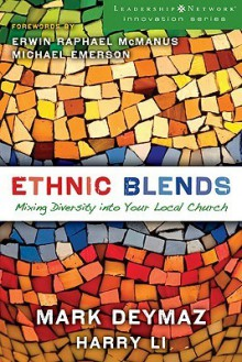 Ethnic Blends: Mixing Diversity Into Your Local Church - Mark DeYmaz, Harry Li